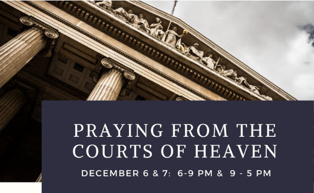 Praying From The Courts of Heaven – Dec 6, 7